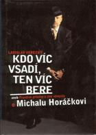 Kdo víc vsadí, ten víc bere, aneb, Pravdivé příběhy a jiné výmysly o Michalu Horáčkovi