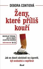 Ženy, které příliš kouří - jak se zbavit závislosti na cigaretě, být svobodná a ...