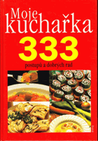 Moje kuchařka - 333 postupů a dobrých rad, jak si připravit zajímavé pokrmy, které si ...
