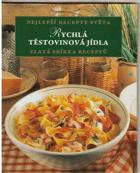 Rychlá těstovinová jídla. Zlatá sbírka receptů