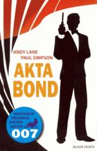 Akta Bond   -  neoficiální průvodce po dobrodružstvích největšího tajného agenta světa - ...