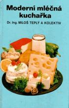 Moderní mléčná kuchařka - Mléčné pokrmy, lahůdky a nápoje