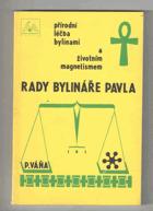Rady bylinkáře Pavla - přírodní léčba bylinami a životním magnetismem