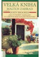 Velká kniha malých zahrad. Jak vytvořit zahradu na libovolném malém prostoru