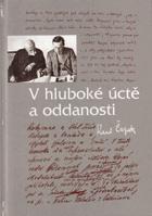 V hluboké úctě a oddanosti Karel Čapek - výbor z korespondence T.G. Masaryka s Karlem Čapkem