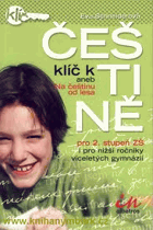 Klíč k češtině, aneb, Na češtinu od lesa - pro 2. stupeň ZŠ i pro nižší ročníky ...