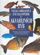 Velká obrazová encyklopedie akvarijních ryb - obsáhlý přehled exotických sladkovodních a ...