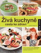 Živá kuchyně, cesta ke zdraví - vše, co potřebujete vědět o živé stravě a o tom, jak ...