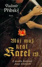 Můj muž král Karel IV - z deníku královny Anny Svídnické