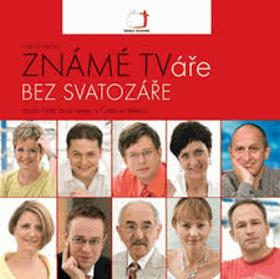 Známé TVáře bez svatozáře, aneb, Náš život nejen s Českou televizí