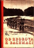 Od Zborova k Bachmači - Památník o budování československého vojska na Rusi pod vedením T.G ...