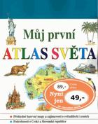 Můj první atlas světa - přehledné barevné mapy a zajímavosti o světadílech i zemích - ...