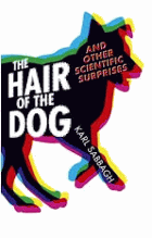 The Hair of the Dog. And Other Scientific Surprises