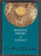 Bohové, hroby a učenci. Román o archeologii BEZ OBÁLKY !!!