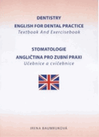 Dentistry. English for dental practice - textbook and exercisebook = Stomatologie - angličtina pro ...