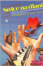 Srdce na dlani neboli jak najít ideálního muže, ideální ženu podle čar na dlani neboli ...