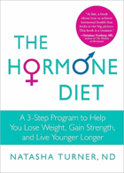 The hormone diet - a 3-step program to help you lose weight, gain strength, and live younger longer