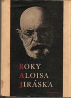 Roky Aloisa Jiráska v datech, obrazech, zápisech a poznámkách- BEZ OBÁLKY!
