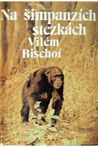 Na šimpanzích stezkách ETOLOGIE PRIMÁTŮ