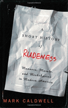 A short history of rudeness - manners, morals, and misbehavior in modern America.