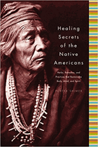 Healing secrets of the Native Americans - herbs, remedies and practices that restore the body, ...