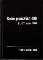 Sedm pražských dnů - 21.-27. srpen 1968 - dokumentace