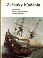 Začiatky hľadania. Dejiny zemepisných prieskumov a objavov ; Prví cestovatelia ; Za horizont ; ...