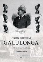 Osud jménem Galulonga - vzpomínka k 100. výročí úmrtí lékaře a cestovatele MUDr. Emila ...