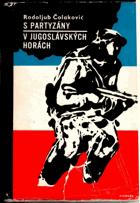 S partyzány v jugoslávských horách - zápisky z osvobozenecké války BEZ OBÁLKY !!!