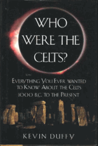 Who Were the Celts? KELTOVÉ Everything You Ever Wanted to Know about the Celts from 1000 B.C. to ...