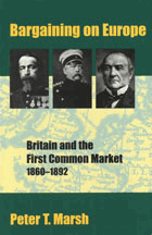 Bargaining on Europe. Britain and the First Common Market 1860-1892