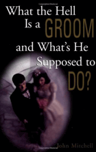 What the hell is a groom and what's he supposed to do?.