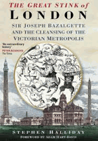 The great stink of London. Sir Joseph Bazalgette and the cleansing of the Victorian capital