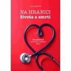 Na hranici života a smrti. 25 rozhovorů s předními českými lékaři