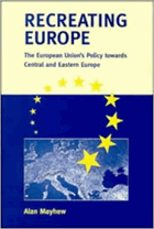 Recreating Europe - the European Union's policy towards Central and Eastern Europe