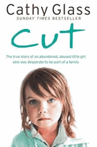 Cut. The True Story of an Abandoned, Abused Little Girl who was Desperate to be Part of a Family