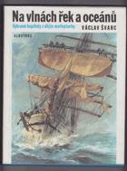 Na vlnách řek a oceánů - vybrané kapitoly z dějin mořeplavby