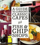 A Guide to London's Classic Cafes and Fish & Chip Shops