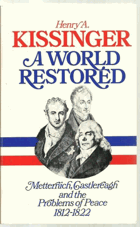 A world restored - Metternich, Castlereagh, and the problems of peace, 1812-22