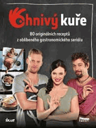 Ohnivý kuře-80 nových originálních receptů ze seriálu s vůní jídla a chutí života