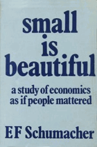 Small is beautiful - a study of economics as if people mattered