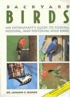 Backyard birds - an enthusiast's guide to feeding, housing, and fostering wild birds