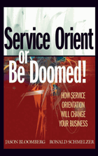 Service orient or be doomed, How service orientation will change your business
