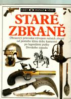 Staré zbraně - Obrazový průvodce vývojem ručních zbraní od pěstního klínu doby kamenné ...