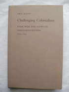 Challenging Colonialism - Bank Misr and Egyptian Industrialization, 1920 - 1941