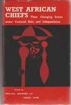 West African chiefs - their changing status under colonial rule and independence.