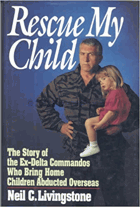 Rescue my child - the story of the ex-Delta commandos who bring home children abducted overseas.