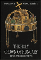 The Holy Crown of Hungary The Kings and Coronations