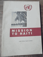 Mission to Haiti - report of the United Nations mission of technical assistance to the Republic of ...