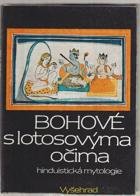 Bohové s lotosovýma očima - hinduistické mýty v indické literatuře tří tisíciletí